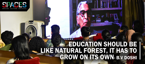 Education should be like natural forest, it has to grow on its own. - B.V Doshi
